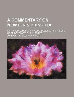 A Commentary on Newton's Principia; With a Supplementary Volume. Designed for the Use of Students at the Universities