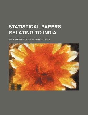 Statistical Papers Relating to India; (East-India House 28 March, 1853)