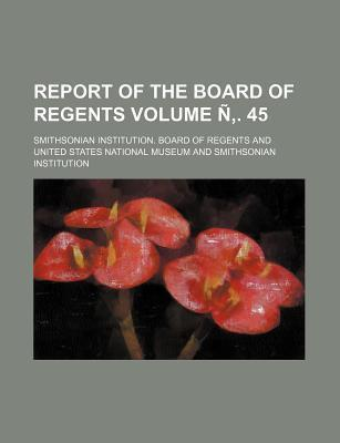 Report of the Board of Regents Volume N . 45