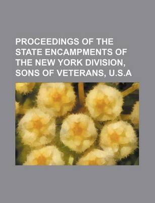 Proceedings of the State Encampments of the New York Division, Sons of Veterans, U.S.a