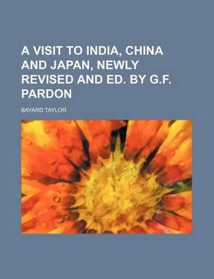 A Visit to India, China and Japan, Newly Revised and Ed. by G.F. Pardon