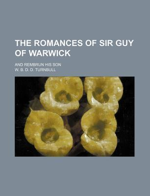 The Romances of Sir Guy of Warwick; And Rembrun His Son