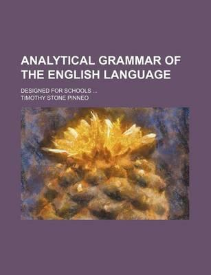 Analytical Grammar of the English Language; Designed for Schools