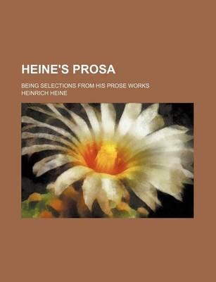 Heine's Prosa; Being Selections from His Prose Works