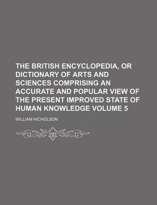 The British Encyclopedia, or Dictionary of Arts and Sciences Comprising an Accurate and Popular View of the Present Improved State of Human Knowledge Volume 5