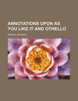 Annotations Upon as You Like It and Othello