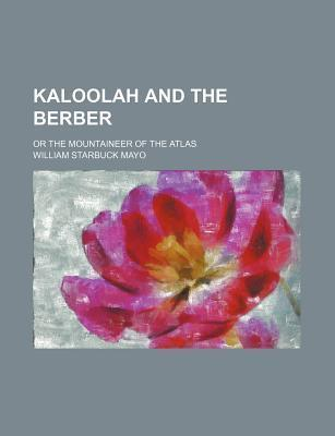 Kaloolah and the Berber; Or the Mountaineer of the Atlas
