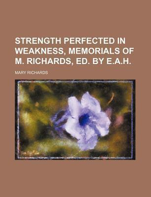 Strength Perfected in Weakness, Memorials of M. Richards, Ed. by E.A.H
