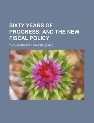 Sixty Years of Progress; And the New Fiscal Policy