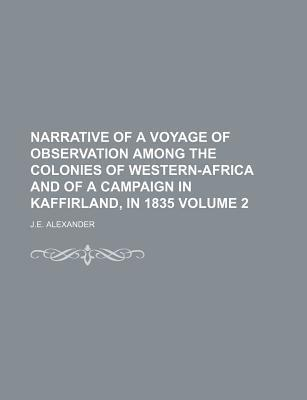 Narrative of a Voyage of Observation Among the Colonies of Western-Africa and of a Campaign in Kaffirland, in 1835 Volume 2