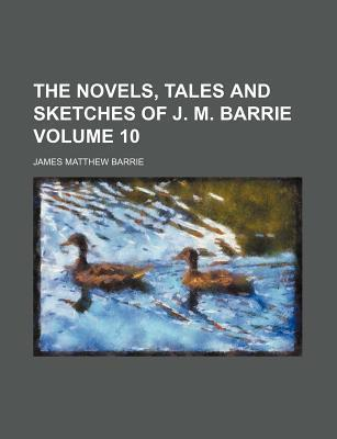 The Novels, Tales and Sketches of J. M. Barrie Volume 10