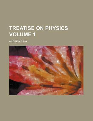 Treatise on Physics Volume 1