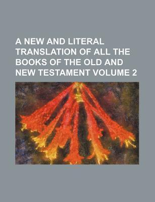 A New and Literal Translation of All the Books of the Old and New Testament Volume 2