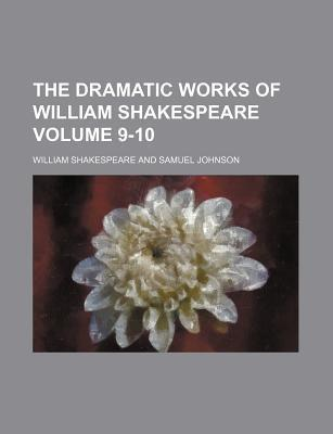 The Dramatic Works of William Shakespeare Volume 9-10