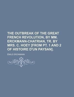 The Outbreak of the Great French Revolution, by MM. Erckmann-Chatrian, Tr. by Mrs. C. Hoey [From PT. 1 and 2 of Histoire D'Un Paysan]
