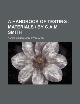 A Handbook of Testing; Materials - By C.A.M. Smith