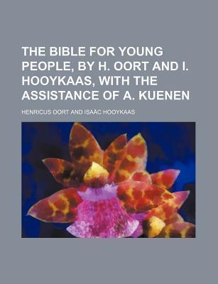 The Bible for Young People, by H. Oort and I. Hooykaas, with the Assistance of A. Kuenen