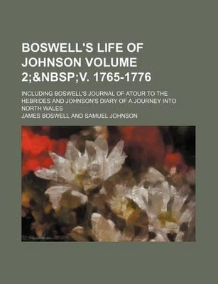 Boswell's Life of Johnson; Including Boswell's Journal of Atour to the Hebrides and Johnson's Diary of a Journey Into North Wales Volume 2;
