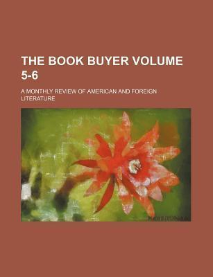 The Book Buyer; A Monthly Review of American and Foreign Literature Volume 5-6