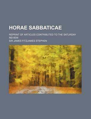 Horae Sabbaticae; Reprint of Articles Contributed to the Saturday Review