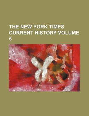 The New York Times Current History Volume 5