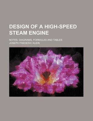 Design of a High-Speed Steam Engine; Notes, Diagrams, Formulas and Tables