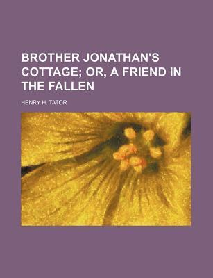 Brother Jonathan's Cottage; Or, a Friend in the Fallen