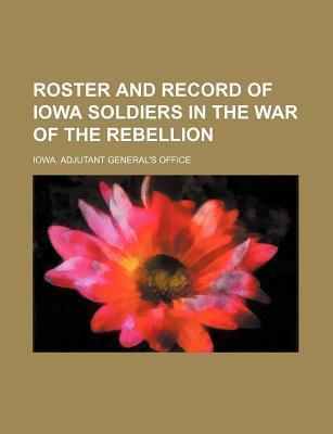 Roster and Record of Iowa Soldiers in the War of the Rebellion