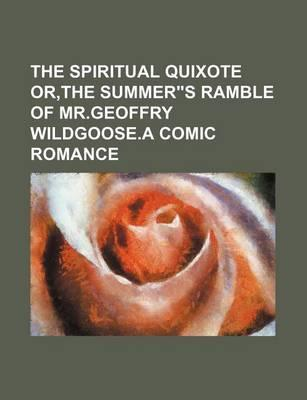 The Spiritual Quixote Or, the Summers Ramble of MR.Geoffry Wildgoose.a Comic Romance