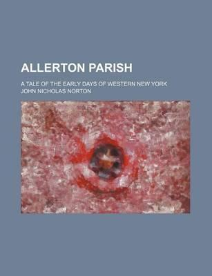 Allerton Parish; A Tale of the Early Days of Western New York