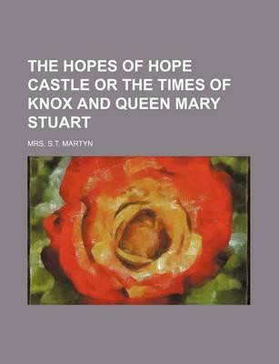 The Hopes of Hope Castle or the Times of Knox and Queen Mary Stuart