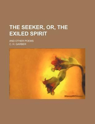 The Seeker, Or, the Exiled Spirit; And Other Poems