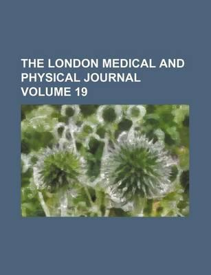 The London Medical and Physical Journal Volume 19