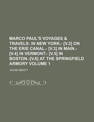 Marco Paul's Voyages & Travels; In New York.- [V.2] on the Erie Canal.- [V.3] in Main.- [V.4] in Vermont.- [V.5] in Boston.-[V.6] at the Springfield Armory Volume 1