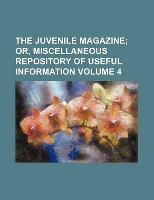 The Juvenile Magazine; Or, Miscellaneous Repository of Useful Information Volume 4
