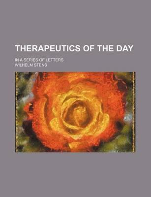 Therapeutics of the Day; In a Series of Letters