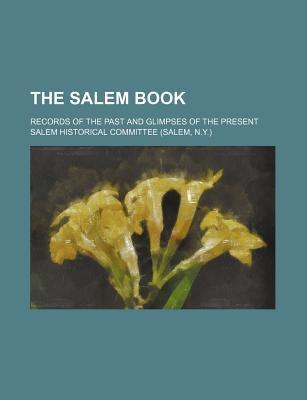 The Salem Book; Records of the Past and Glimpses of the Present