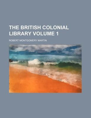 The British Colonial Library Volume 1