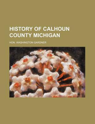 History of Calhoun County Michigan