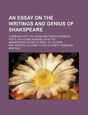An Essay on the Writings and Genius of Shakspeare; Compared with the Greek and French Dramatic Poets, with Some Remarks Upon the Misrepresentations of Mons. de Voltaire
