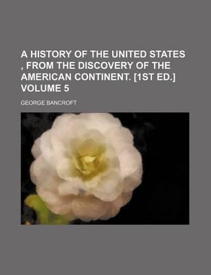 A History of the United States, from the Discovery of the American Continent. [1st Ed.] Volume 5