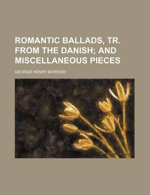 Romantic Ballads, Tr. from the Danish; And Miscellaneous Pieces