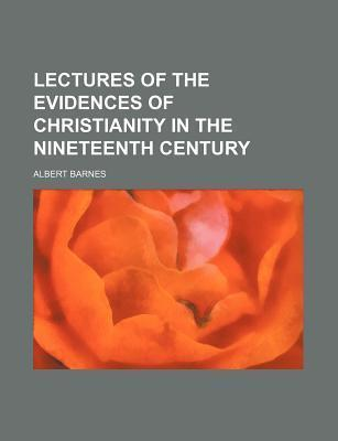Lectures of the Evidences of Christianity in the Nineteenth Century