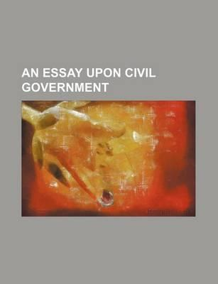 An Essay Upon Civil Government