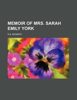 Memoir of Mrs. Sarah Emily York