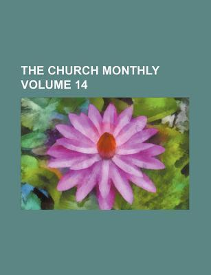 The Church Monthly Volume 14