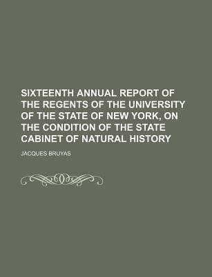 Sixteenth Annual Report of the Regents of the University of the State of New York, on the Condition of the State Cabinet of Natural History