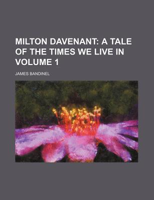 Milton Davenant; A Tale of the Times We Live in Volume 1