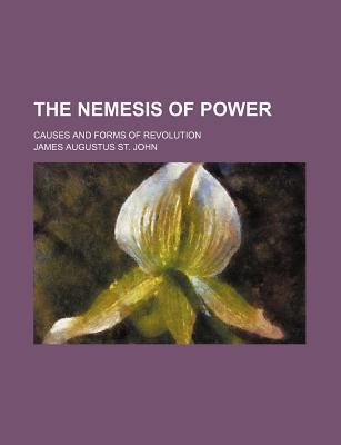 The Nemesis of Power; Causes and Forms of Revolution