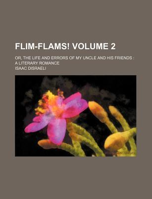 Flim-Flams!; Or, the Life and Errors of My Uncle and His Friends a Literary Romance Volume 2